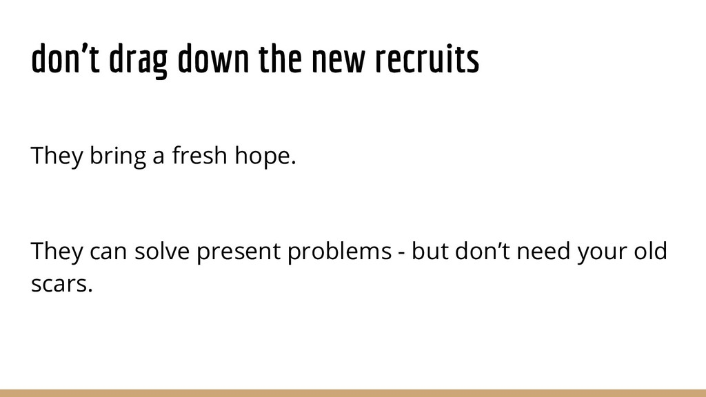 don't drag down the new recruits They bring a f...