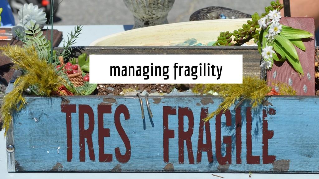 managing fragility