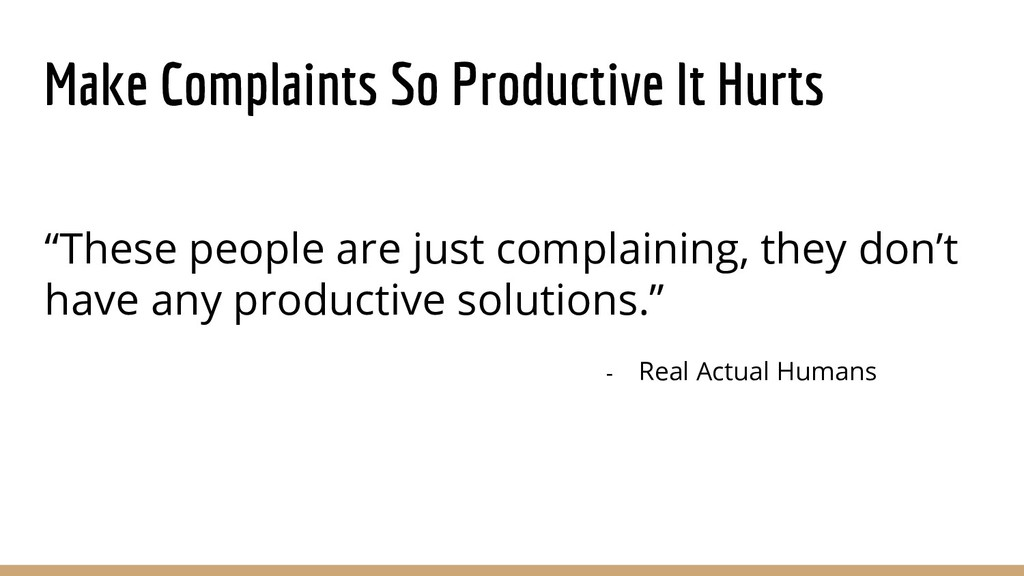 """Make Complaints So Productive It Hurts """"These p..."""