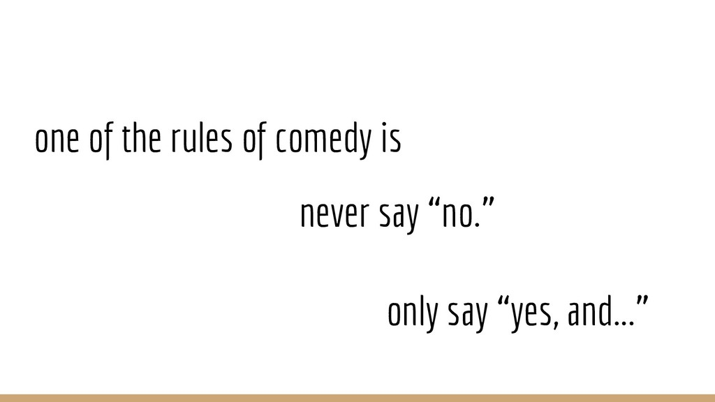 """one of the rules of comedy is never say """"no."""" o..."""