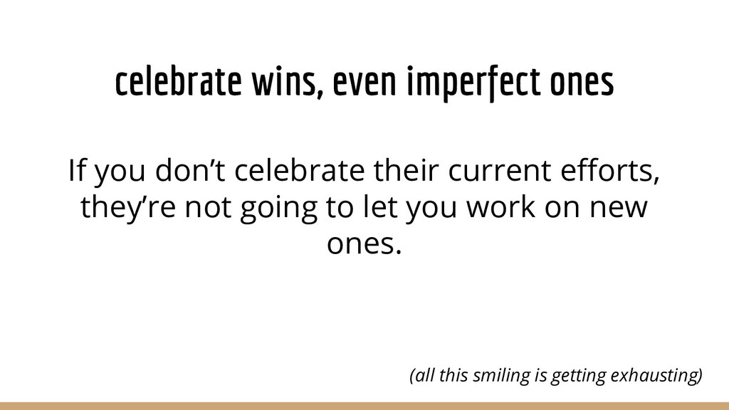 celebrate wins, even imperfect ones If you don'...