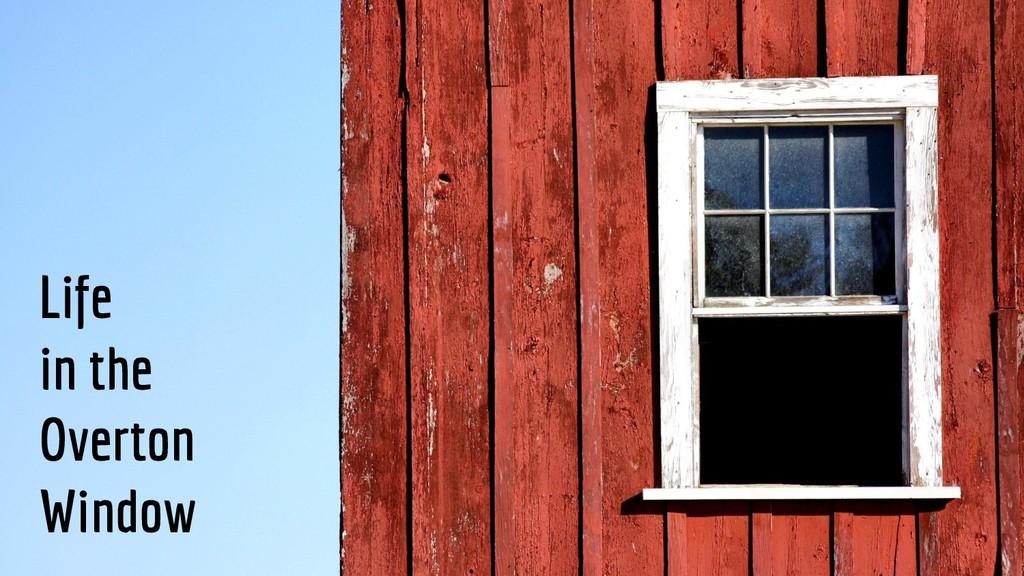 Life in the Overton Window