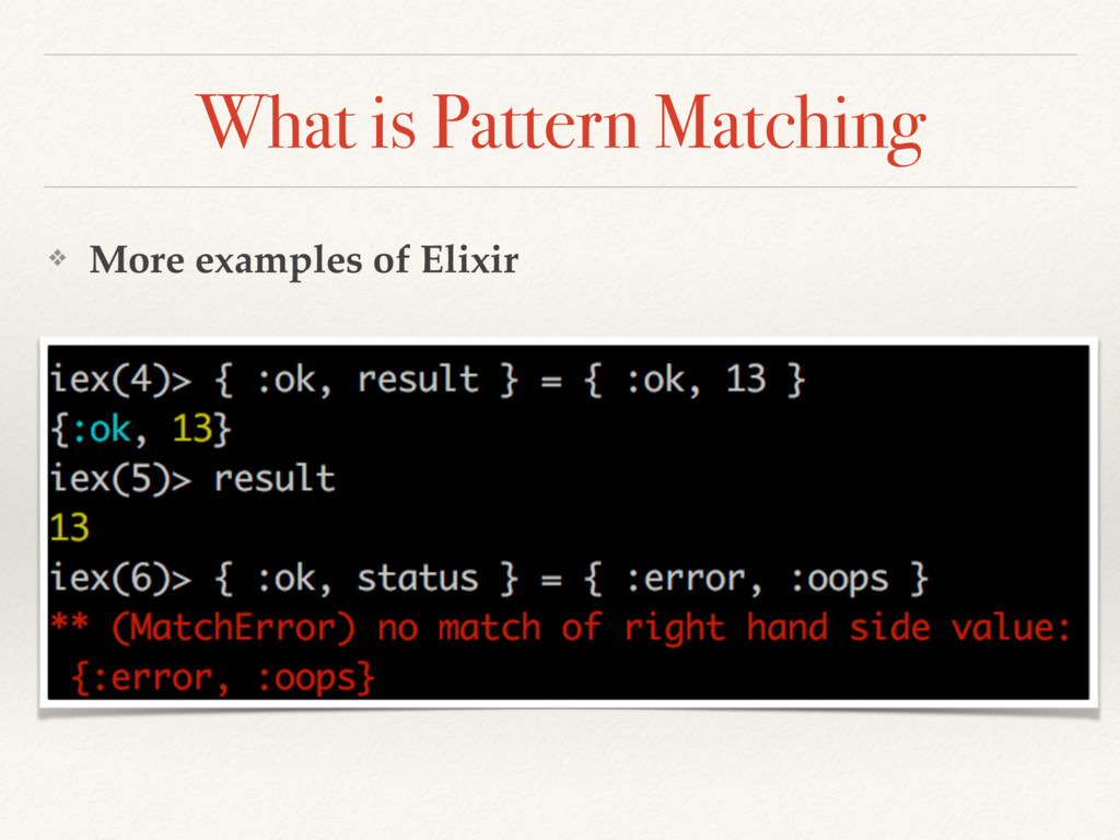What is Pattern Matching ❖ More examples of Eli...