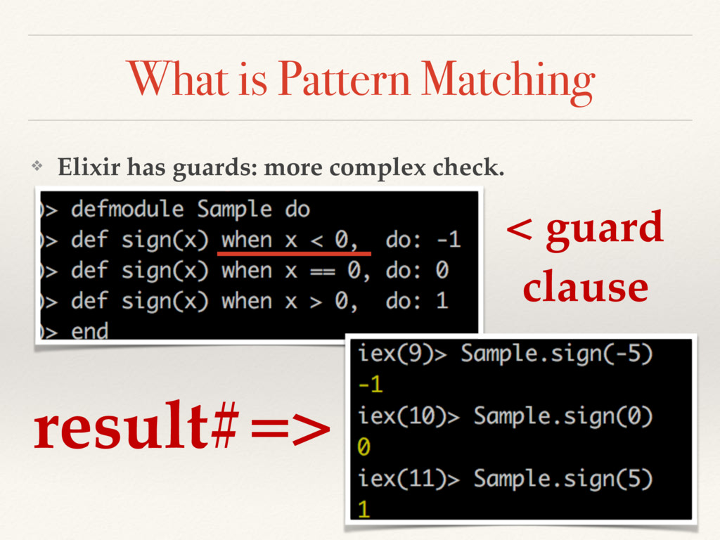 What is Pattern Matching ❖ Elixir has guards: m...