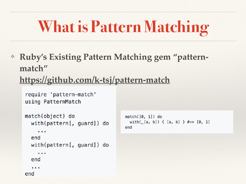 What is Pattern Matching ❖ Ruby's Existing Patt...