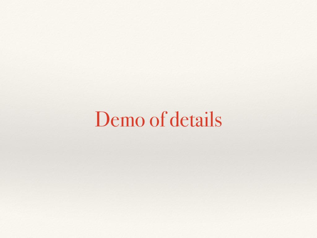 Demo of details