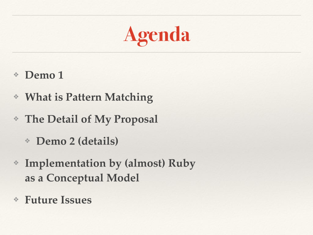 Agenda ❖ Demo 1 ❖ What is Pattern Matching ❖ Th...
