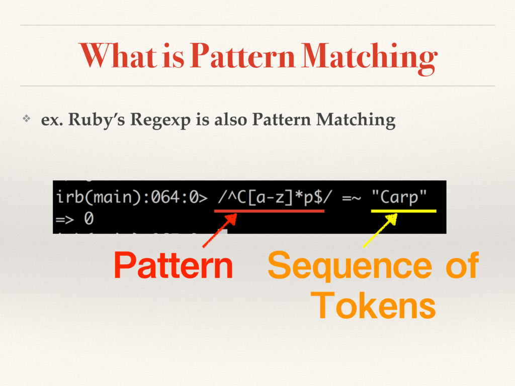 What is Pattern Matching ❖ ex. Ruby's Regexp is...
