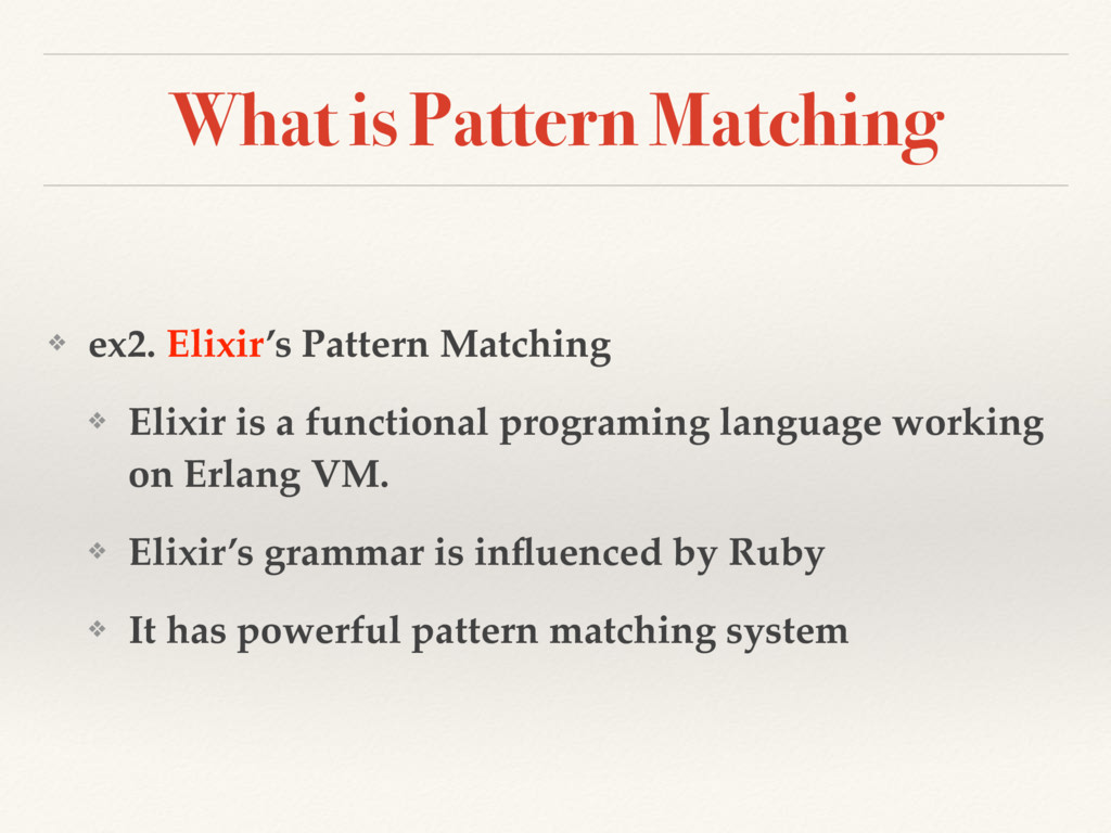 What is Pattern Matching ❖ ex2. Elixir's Patter...