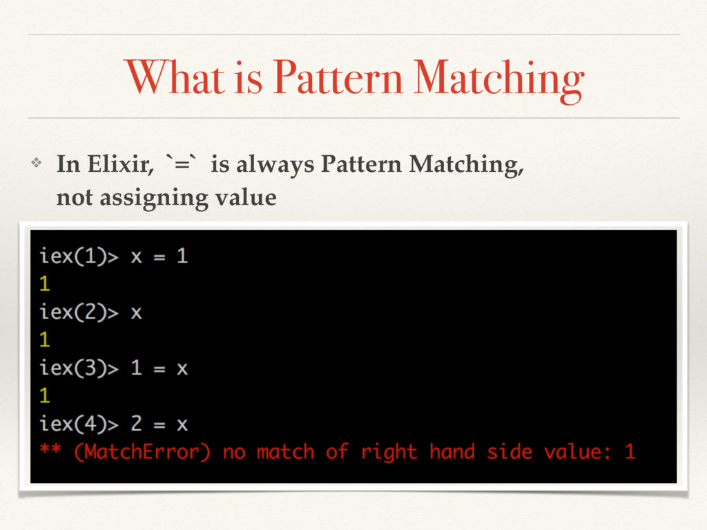 What is Pattern Matching ❖ In Elixir, `=` is al...