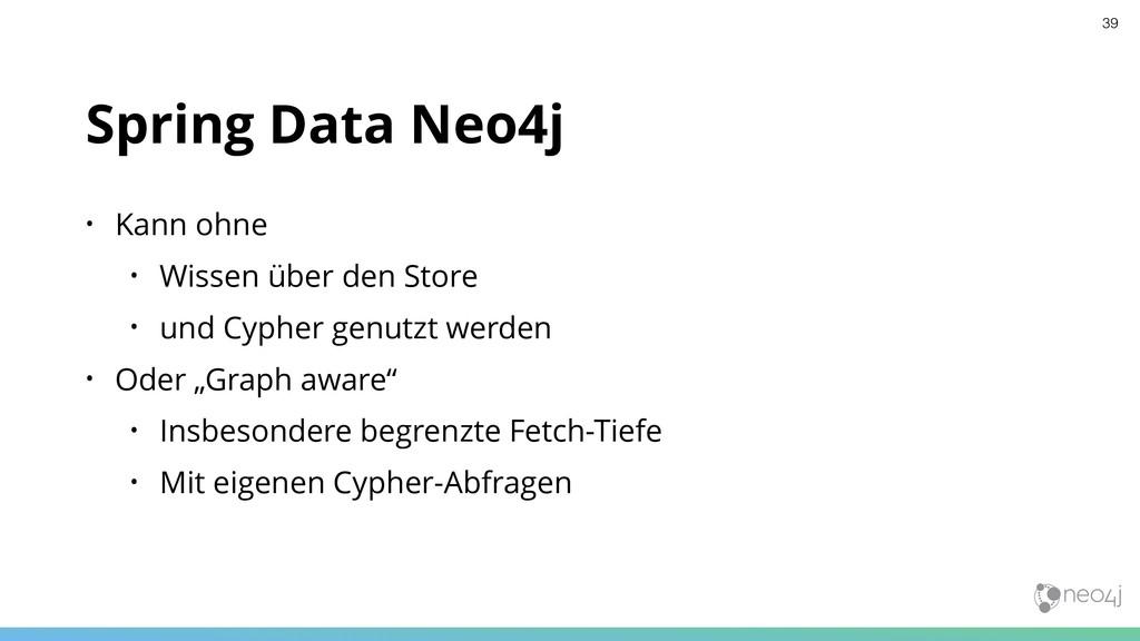 Spring Data Neo4j • Kann ohne • Wissen über den...