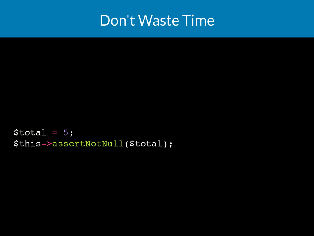 Don't Waste Time $total = 5; $this->assertNotNu...
