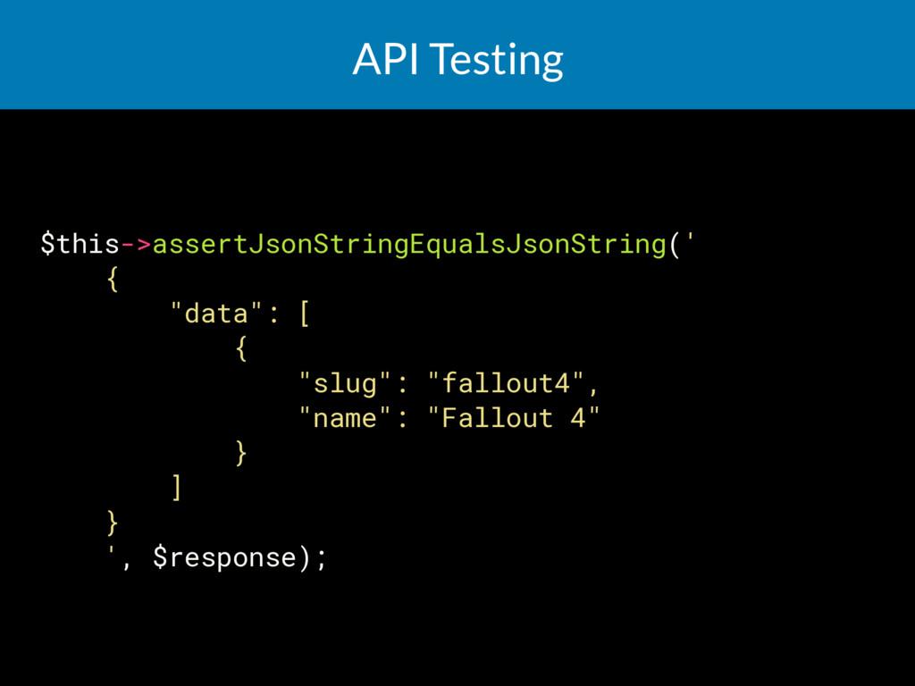 API Testing $this->assertJsonStringEqualsJsonSt...