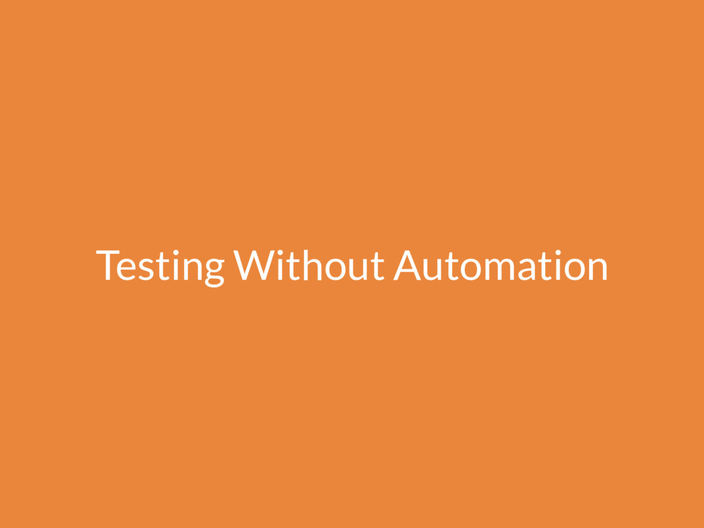 Testing Without Automation