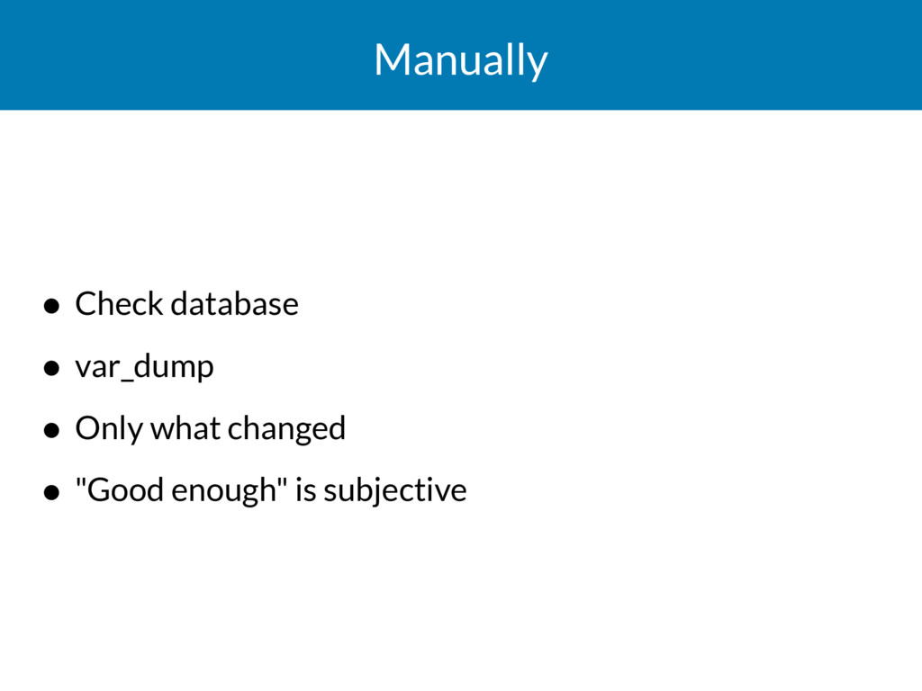 Manually • Check database • var_dump • Only wha...