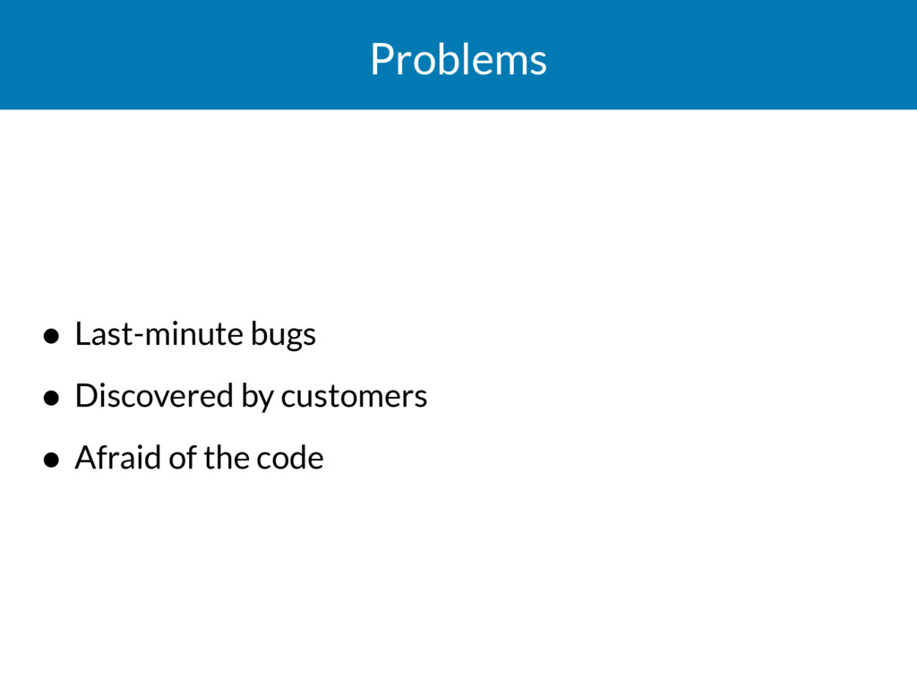 Problems • Last-minute bugs • Discovered by cus...