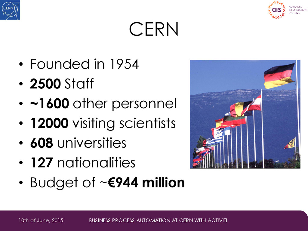 CERN • Founded in 1954 • 2500 Staff • ~1600 oth...