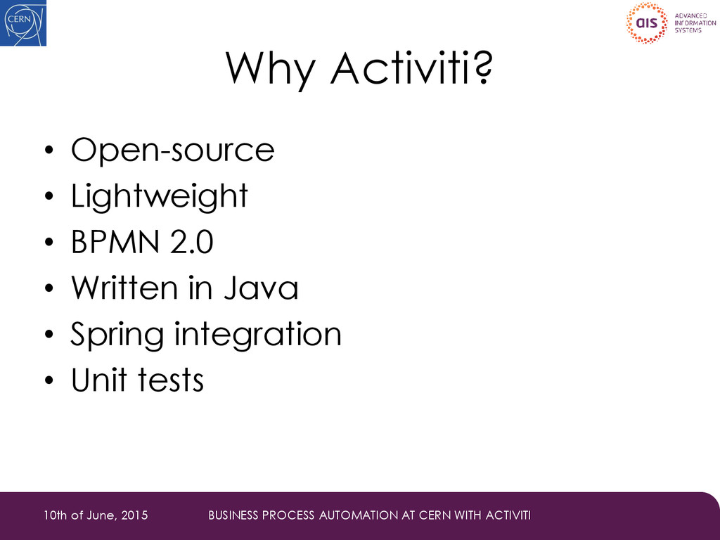 Why Activiti? • Open-source • Lightweight • BPM...