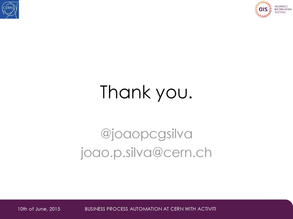 Thank you. @joaopcgsilva joao.p.silva@cern.ch 1...