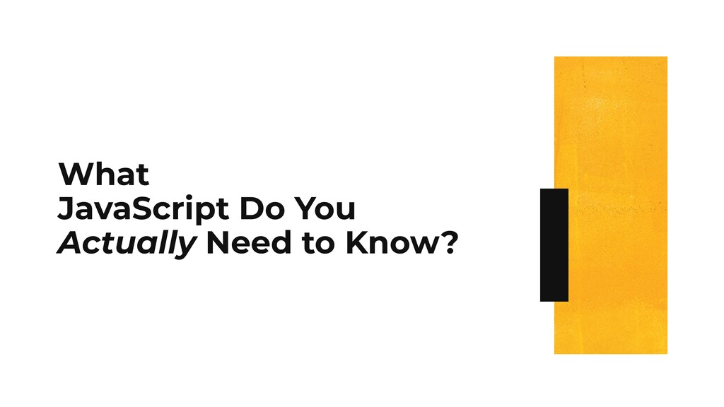 What JavaScript Do You Actually Need to Know?