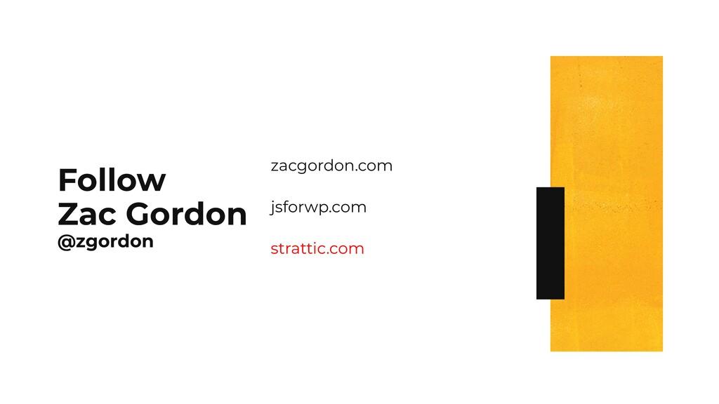 Follow Zac Gordon @zgordon zacgordon.com jsforw...