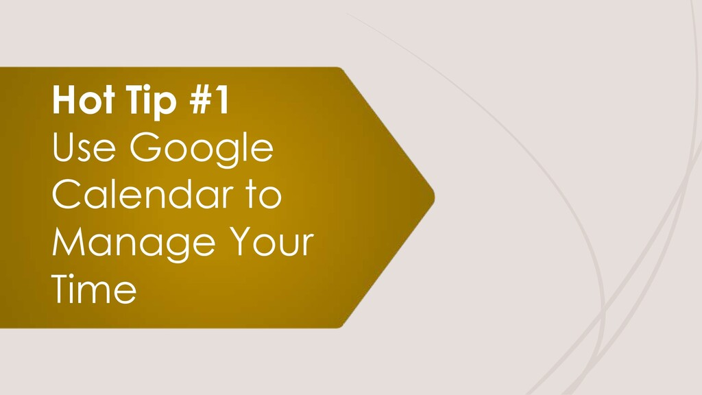 Hot Tip #1 Use Google Calendar to Manage Your T...