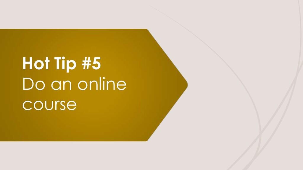 Hot Tip #5 Do an online course