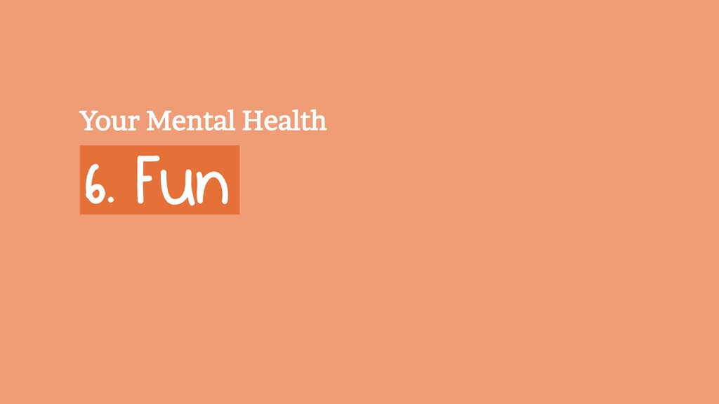 6. Fun Your Mental Health