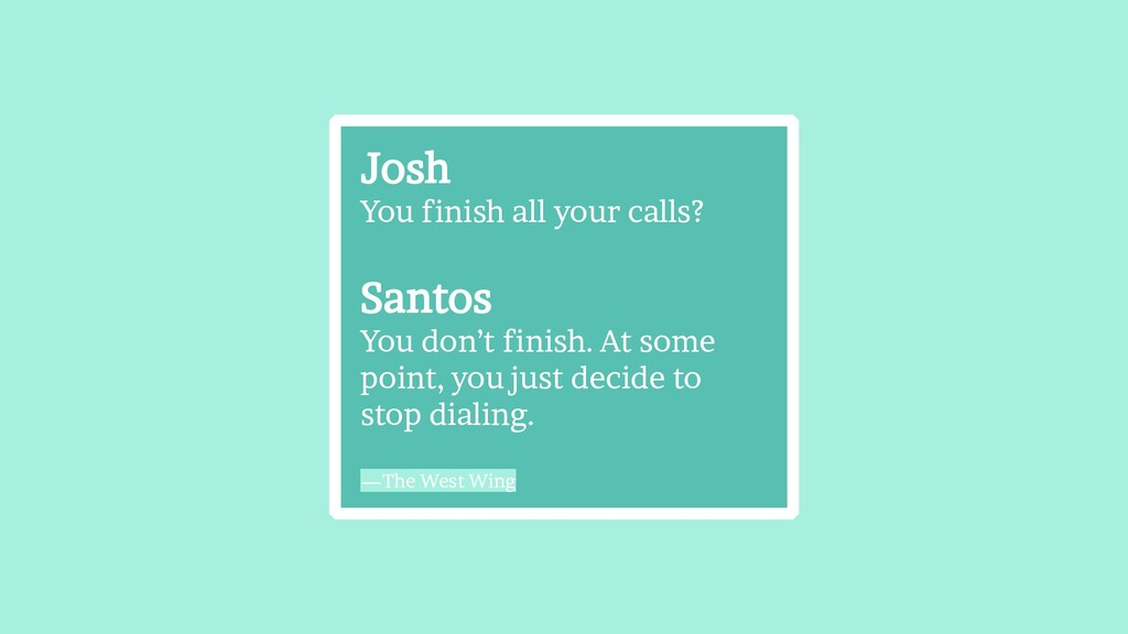 Josh You finish all your calls? Santos You don'...