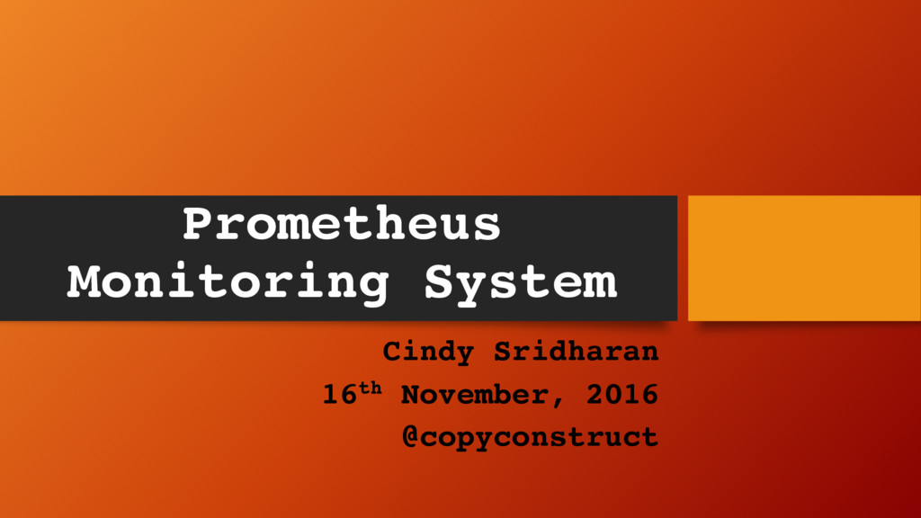 Prometheus Monitoring System Cindy Sridharan 16...