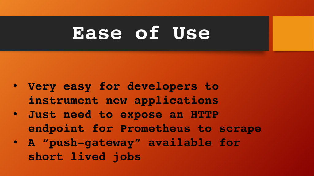 Ease of Use • Very easy for developers to instr...