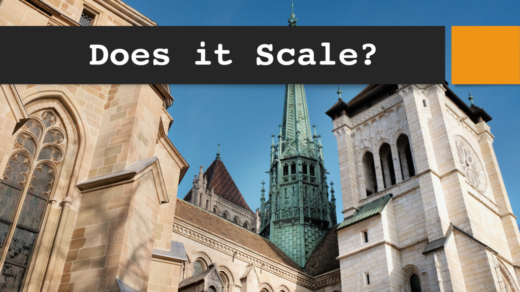 Does it Scale?