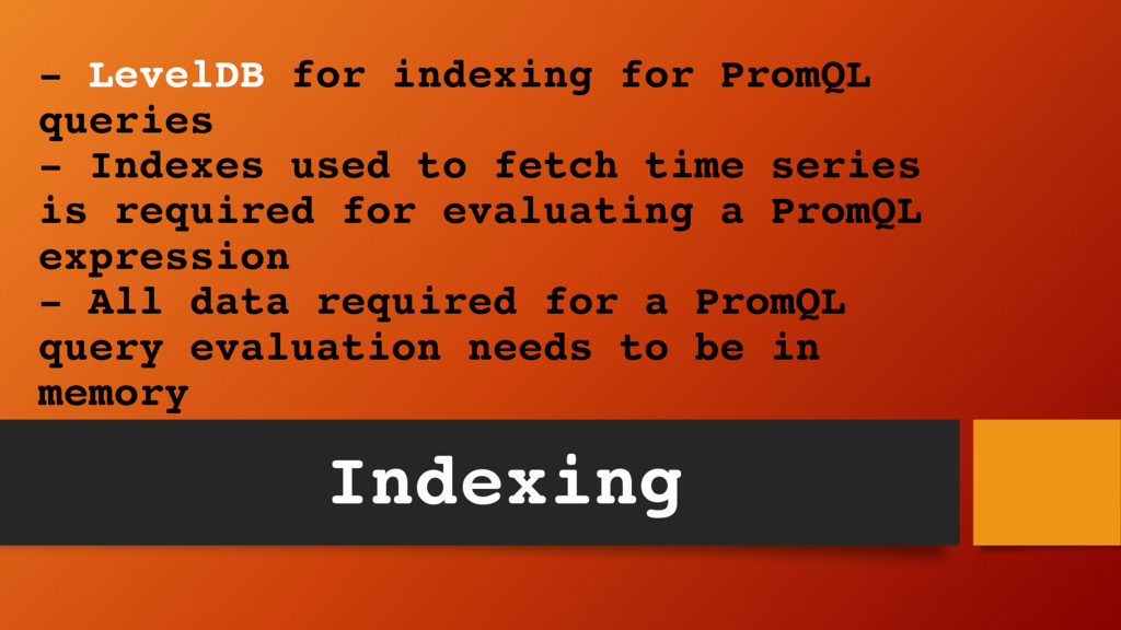 - LevelDB for indexing for PromQL queries - Ind...