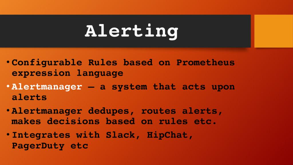 Alerting • Configurable Rules based on Promethe...