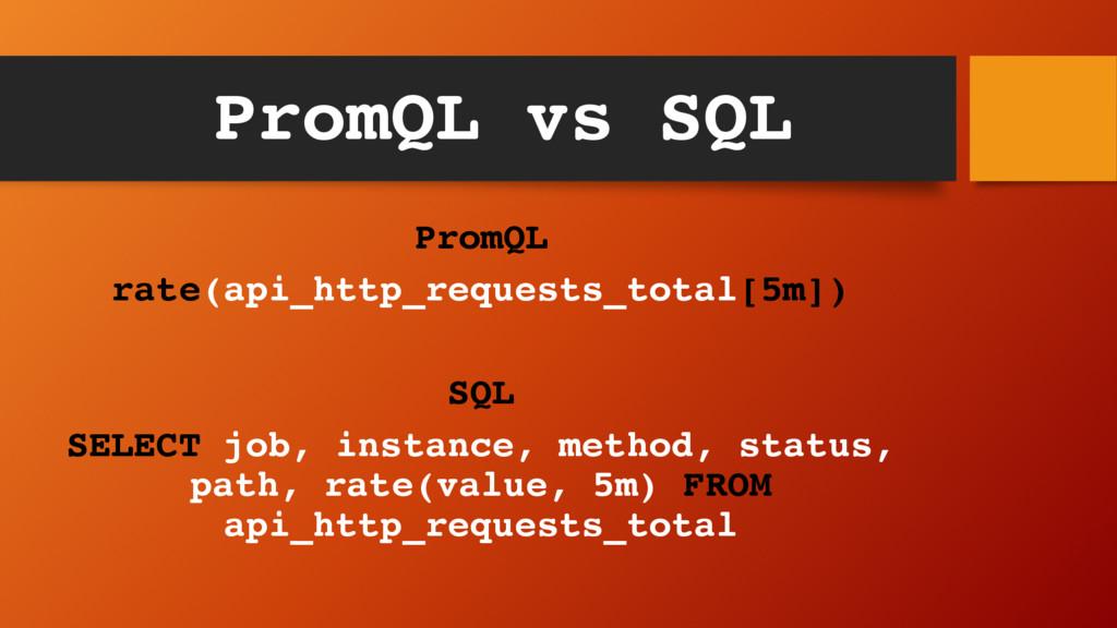 PromQL vs SQL PromQL rate(api_http_requests_tot...