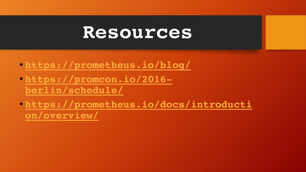 Resources • https://prometheus.io/blog/ • https...