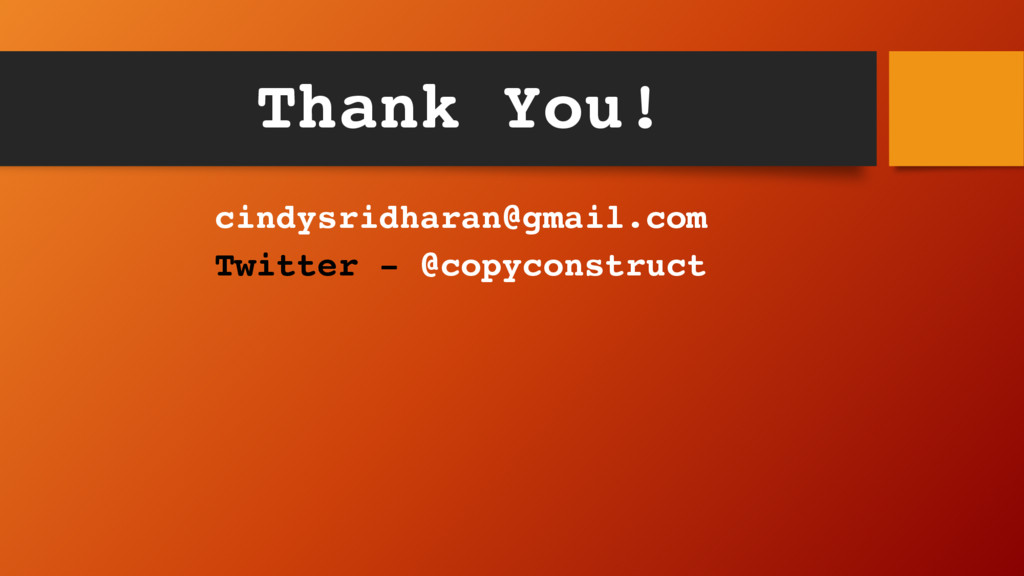 Thank You! cindysridharan@gmail.com Twitter - @...
