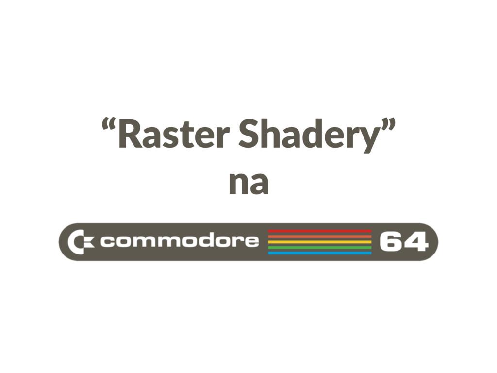 """""""Raster Shadery"""" na"""