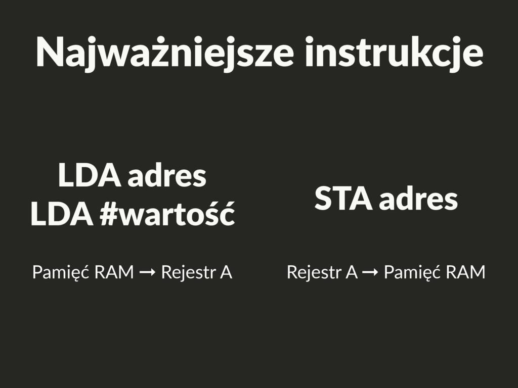 LDA adres LDA #wartość Pamięć RAM ➞ Rejestr A S...