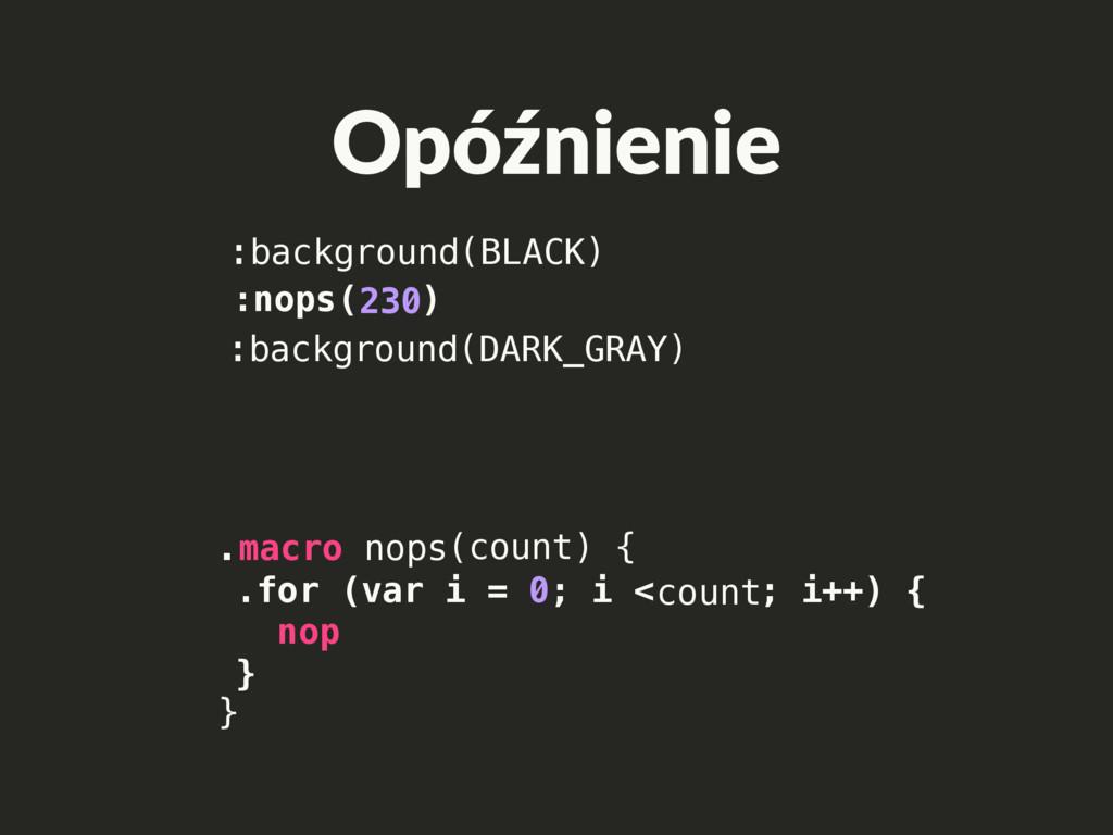 Opóźnienie :nops( ) .macro nops( ) { } .for (va...