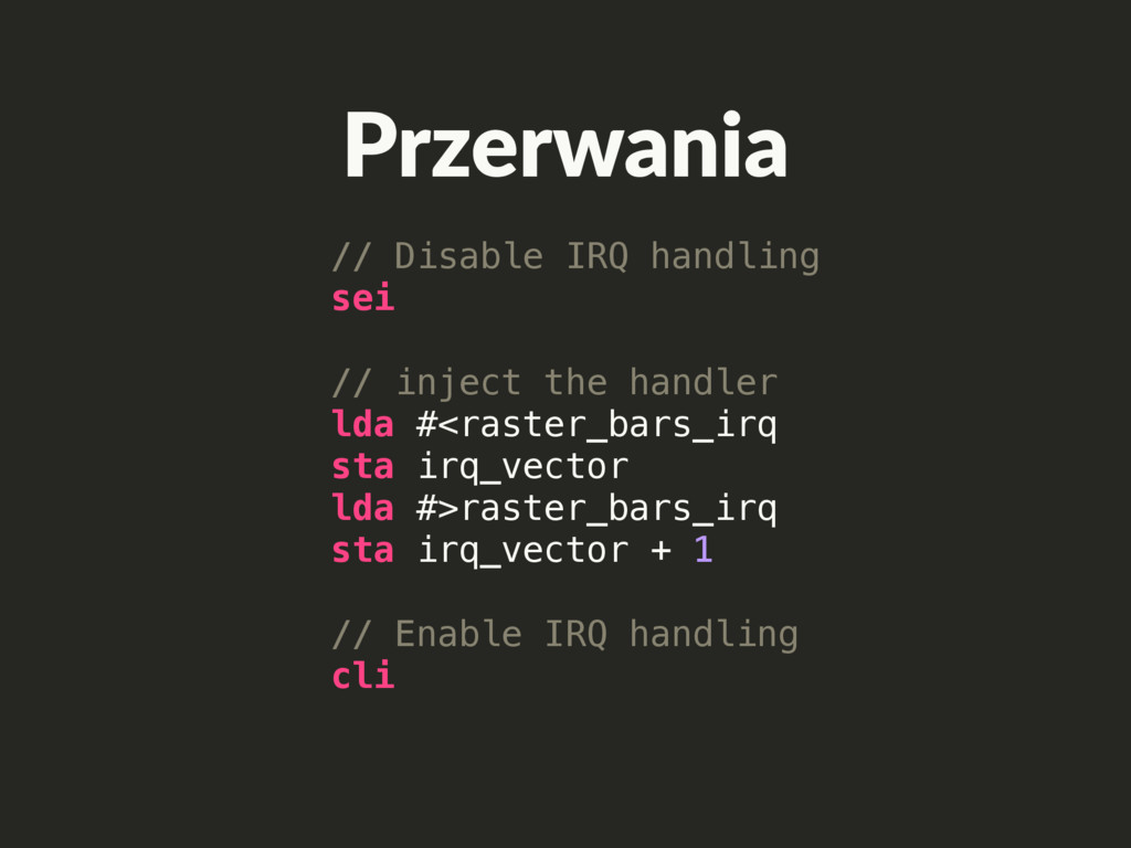 Przerwania // Disable IRQ handling sei // injec...
