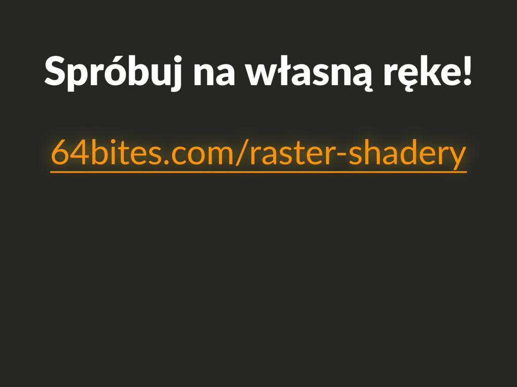 Spróbuj na własną ręke! 64bites.com/raster-shad...