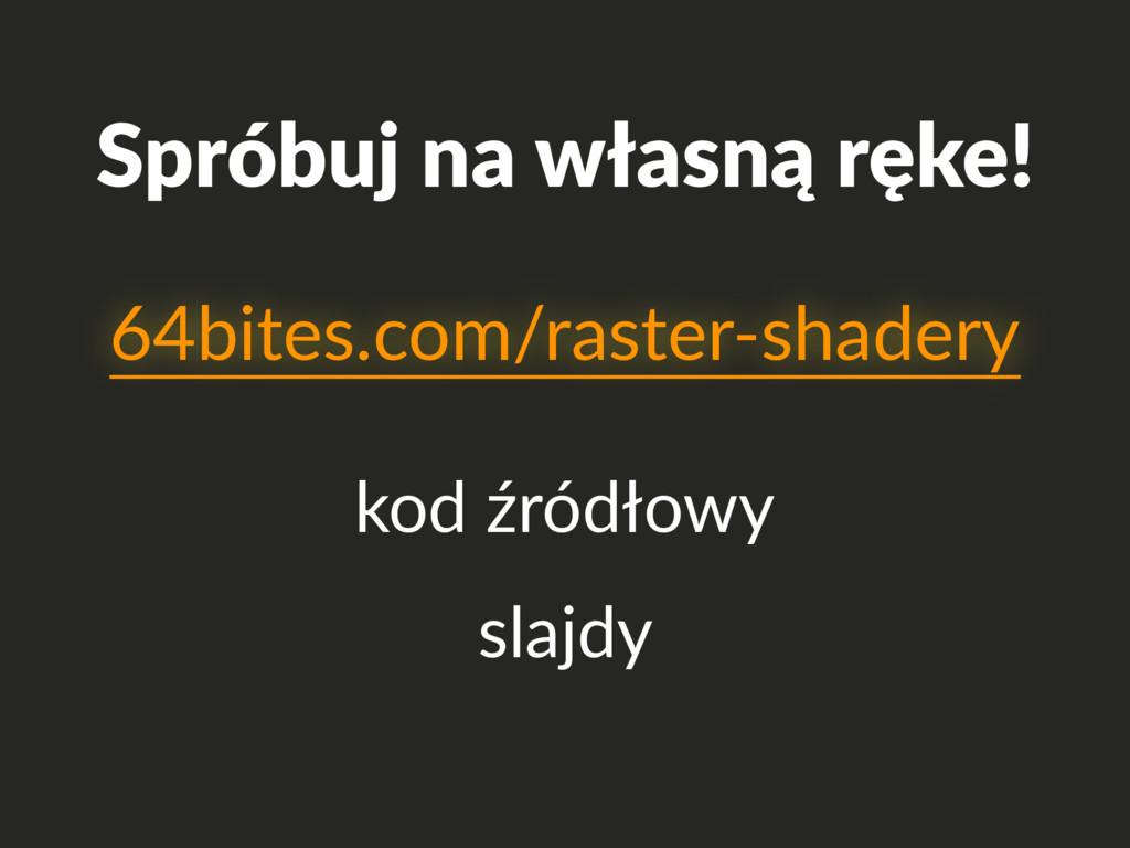 Spróbuj na własną ręke! kod źródłowy slajdy 64b...