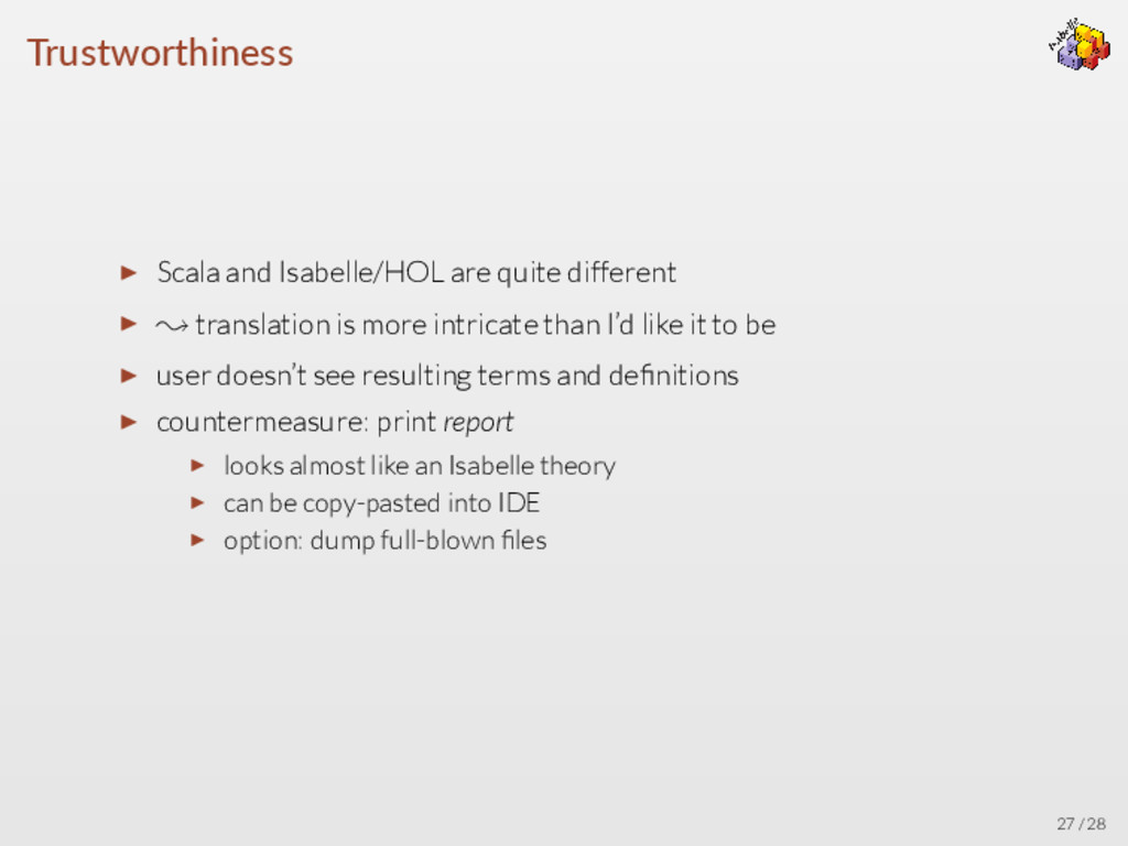 Trustworthiness ▶ Scala and Isabelle/HOL are qu...