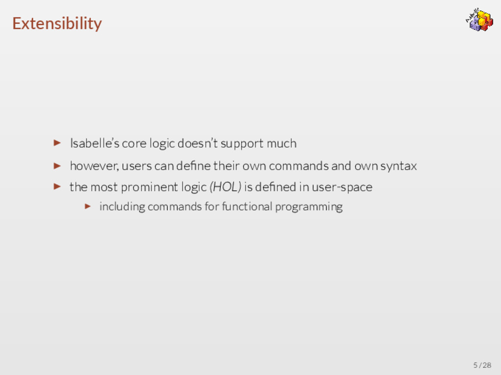 Extensibility ▶ Isabelle's core logic doesn't s...
