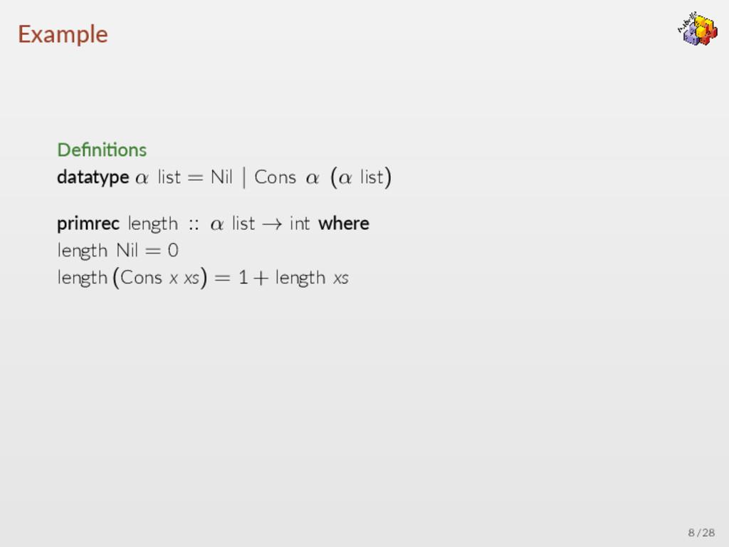 Example Defini ons datatype α list = Nil   Cons ...