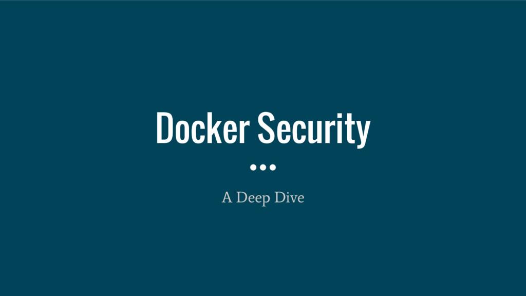 Docker Security A Deep Dive