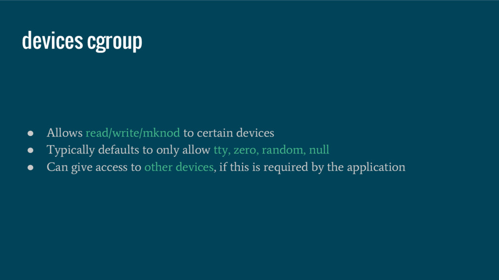 devices cgroup ● Allows read/write/mknod to cer...