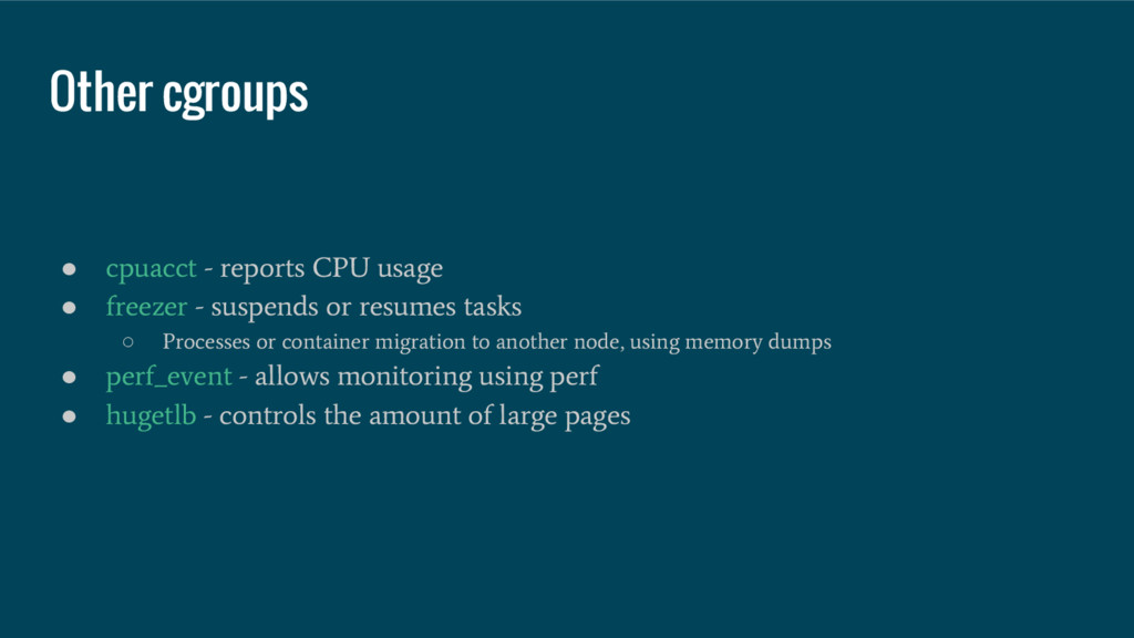 Other cgroups ● cpuacct - reports CPU usage ● f...