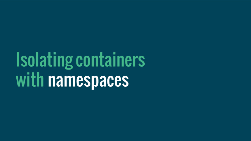 Isolating containers with namespaces